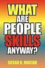 What Are People Skills, Anyway ? by Susan K Maciak (Paperback / softback, 2012)