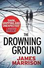 The Drowning Ground by James Marrison (Paperback, 2016)