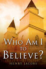 Who Am I to Believe? by Henry Jacobs (Paperback / softback, 2004)