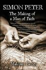 Simon Peter - The Making of a Man of Faith: What Was It Which Transformed an Obscure Fisherman Into the Famous Founder of the Christian Church, Which by Malcolm Baxter (Paperback / softback, 2013)