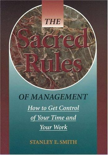 The Sacred Rules of Management: How to Get Control of Your Time and Your Work b