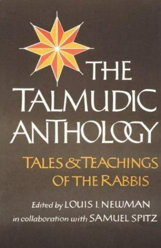 Talmudic Anthology: Tales and Teachings of the Rabbis by Louis I. Newman