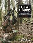 Total Airguns: The Complete Guide to Hunting with Air Rifles by Peter Wadeson (Hardback, 2013)