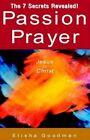 Passion Prayer of Jesus The Christ by Elisha Goodman 9781413457247