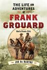 The Life and Adventures of Frank Grouard: Chief of Scouts, U.S.A. by Joe De Barthe (Paperback, 2014)