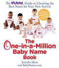 One-In-A-Million Baby Name Book: The Babynames.Com Guide to Choosing the Best Name for Your New Arrival by Jennifer Moss, BabyNames.com (Firm) (Paperback, 2008)