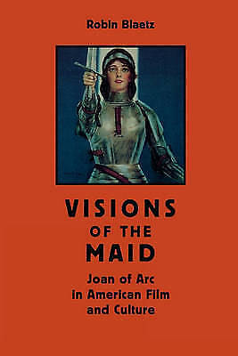 Visions of the Maid: Joan of Arc in American Film and Culture (Cultural Frames,