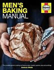 Men's Baking Manual: The Complete Guide to Making and Baking Cakes, Breads, Pastries, Pies and Puddings by Andrew Webb (Hardback, 2015)