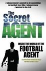 The Secret Agent: Inside of the World of the Football Agent by Anonymous Anonymous (Paperback, 2014)