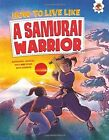 How to Live Like a Samurai Warrior by John Farndon (Paperback, 2016)