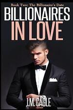 Billionaires in Love: Billionaires in Love, Book Two : The Billionaire's Date...