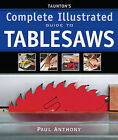Taunton's Complete Illustrated Guide to Tablesaws by Paul Anthony (Paperback, 2009)