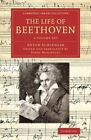 The Life of Beethoven: Including His Correspondence with His Friends, Numerous Characteristic Traits, and Remarks on His Musical Works by Anton Schindler (Multiple copy pack, 2014)