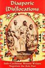Diasporic Dis(locations): Indo-Caribbean Women Writers Negotiate the Kala Pani by Brinda J. Mehta (Hardback, 2004)