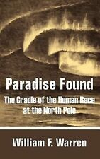 Paradise Found : The Cradle of the Human Race at the North Pole by William F....