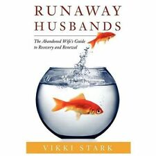Runaway Husbands : The Abandoned Wife's Guide to Recovery and Renewal by Vikki Stark (2010, Hardcover)