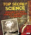 Top Secret Science: Projects You Aren't Supposed to Know about by Jennifer Swanson (Paperback / softback, 2014)