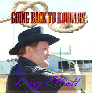 Larry-Elliott-Music-CD-Going-Back-To-Kountry-Brand-New-Great-Lyrics