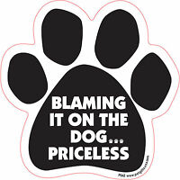 Dog Magnetic Paw Car Decal - Blaming It On The Dog... Priceless - Made In Usa