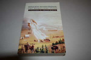 Nuggets to Neutrinos: The Homestake Story by Steven T. Mitchell SIGNED EDITION