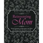 Reinventing Mom: Seven Pathways to Becoming the Mom and Woman You Are Meant to Be by Kelly Pryde Ph D (Paperback / softback, 2013)
