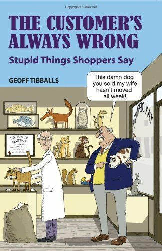 1 of 1 - The Customer's Always Wrong: Stupid Things Shoppers Say,Geoff Tibballs