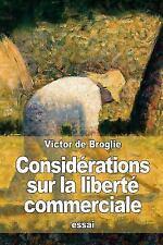 Considérations Sur la Liberté Commerciale by Victor de Broglie (2015, Paperback)