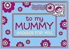 To My Mummy by Michael O'Mara Books Ltd (Paperback, 2010)