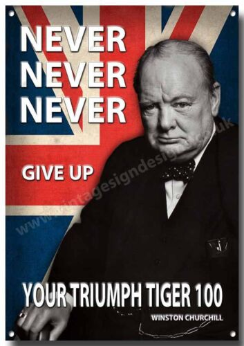 METAL SIGN. TRIUMPH TIGER 100 NEVER NEVER NEVER GIVE UP YOUR.