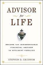 Advisor for Life: Become the Indispensable Financial Advisor to Affluent Familie