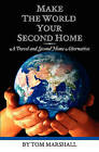 Make the World Your Second Home: A Travel and Second Home Alternative by Professor Tom Marshall (Paperback / softback, 2011)