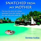 Snatched From My Mother The True Life Story of a Kitten Separat... 9781425910945