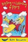 Big Dog and Little Dog Go Flying: Blue Banana by Selina Young (Paperback, 2006)