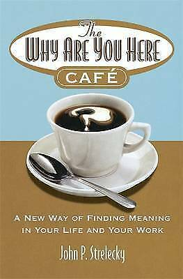 1 of 1 - The Why are You Here Cafe: A New Way of Finding Meaning in Your Life and Your...