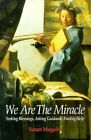 We are the Miracle: Seeking Blessings, Asking Guidance, Finding Help by Susan Maguire (Paperback, 1997)