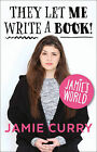 They Let Me Write a Book! - Signed Edition: Jamie's World by Jamie Curry (Paperback, 2015)
