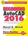 Beginning AutoCAD: 2016 by Steve Heather, Cheryl R. Shrock (Mixed media product, 2015)