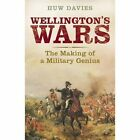 Wellington's Wars: The Making of a Military Genius by Huw Davies (Paperback, 2014)