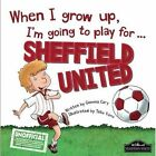 When I Grow Up I'm Going to Play for Sheffield Utd by Gemma Cary (Hardback, 2015)