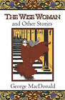 The Wise Woman: And Other Stories by George MacDonald (Paperback, 1959)