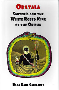 OBATALA-SANTERIA-THE-WHITE-ROBED-KING-OF-THE-ORISHA-By-BABA-RAUL-CANIZARES-NEW