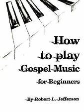 How to Play Black Gospel : For Beginners by Robert L. Jefferson (2006,...
