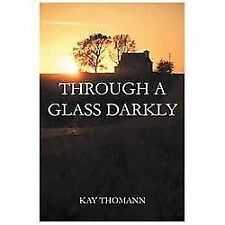 Through a Glass Darkly by Kay Thomann (2012, Hardcover)