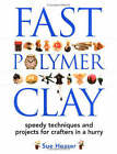 Fast Polymer Clay: Speedy Techniques and Projects for Crafters in a Hurry by Sue Heaser (Hardback, 2003)