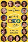 The Parents' Guide to Raising CEO Kids by Sarah L Cook, Jerry L Cook (Paperback / softback, 2011)