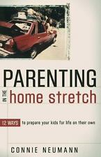 Parenting in the Home Stretch: 12 Ways to Prepare Your Kids for Life on Their Ow