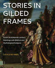 Stories in Gilded Frames: Dutch Seventeenth-Century Paintings with Biblical and Mythological Subjects by Lyckle de Vries (Paperback, 2016)