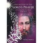 The Mystery of the Lord's Prayer: Do You Know What Your Mission in This Life Is? by Blanca Mojica (Hardback, 2014)