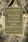 Business Success Through Risk Elimination: The Top Ten Rules of Successful Start-Ups by Brian Davies (Hardback, 2013)