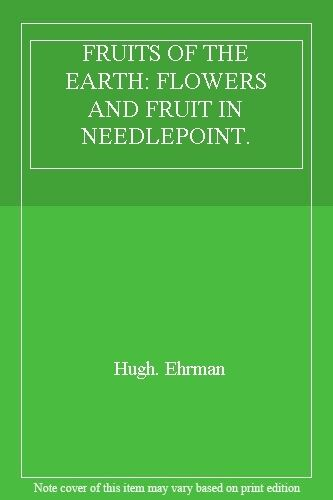 1 of 1 - Fruits of the Earth: Flowers and Fruit and Needlepoint,Hugh Ehrman